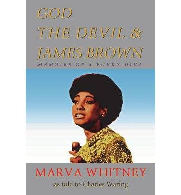 [(God, The Devil & James Brown - Memoirs of a Funky Diva )] [Author: Marva Whitney] [Apr-2013]
