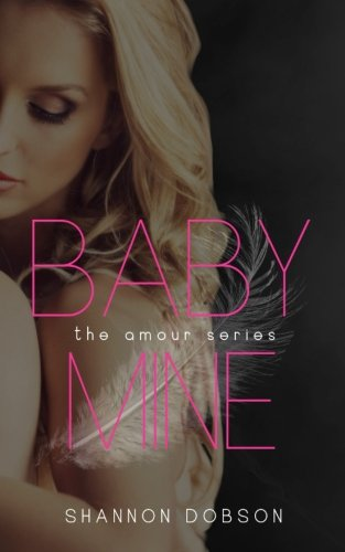 Baby Mine (The Amour Series) Amour-serie