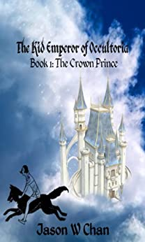 Book 1: The Crown Prince (The Kid Emperor of Occultoria) by [Chan, Jason W.]