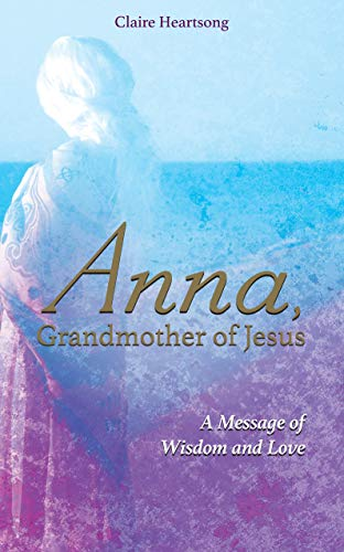 Anna, Grandmother of Jesus: A Message of Wisdom and Love (English Edition)