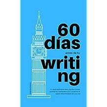 60 días antes de tu Writing: La guía definitiva para escribir textos realmente avanzados [C1] y superar el upper-intermediate de una vez
