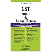 GST Audit & Annual Return-In Synchronization with GST Annual Returns (GSTR 9 & 9A) and Audit (GSTR 9C)  as available on GST Portal (3rd Edition Reprint May 2019)