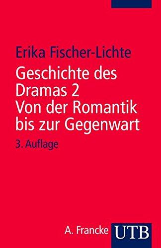 Geschichte des Dramas 2. Von der Romantik bis zur Gegenwart: Epochen der Identität auf dem Theater von der Antike bis zur Gegenwart