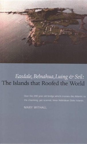 The Islands that Roofed the World: Easdale, Seil, Luing and Belnahua