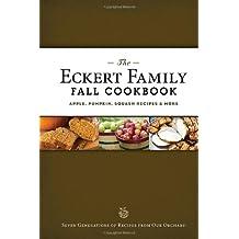 The Eckert Family Fall Cookbook: Apple, Pumpkin, Squash Recipes, and More by Jill Eckert-Tantillo (2012-09-15)