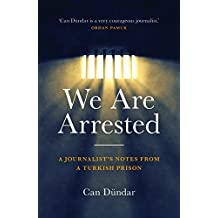 We Are Arrested: A Journalist?s Notes from a Turkish Prison