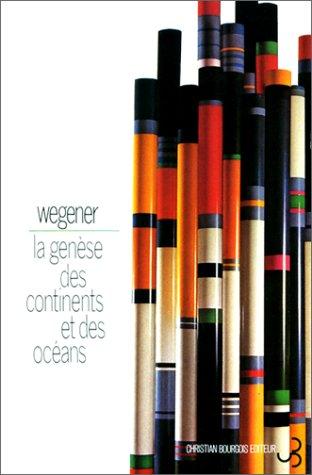 La Genèse des continents et des océans. Théorie des translations continentales par Alfred Wegener
