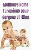 Meilleurs Noms Européens pour Garçons et Filles: Plus De 60 000 Prénoms Européens Les Plus Populaires Avec the Senses...
