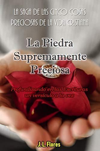 La Piedra Supremamente Preciosa (La Saga de las Cinco Cosas Preciosas de la Vida Cristiana nº 5)