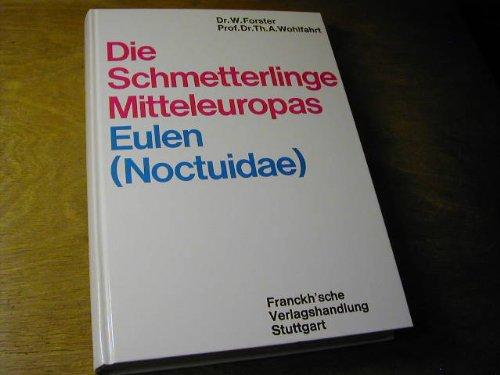 Die Schmetterlinge Mitteleuropas - Bd. 4: Eulen (Noctuidae)