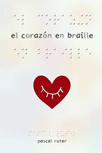 El corazón en braille (Literatura Juvenil (A Partir De 12 Años) - Narrativa