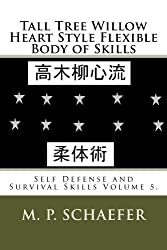Tall Tree Willow Heart Style Flexible Body of Skills (Self Defense and Survival Skills Volume Book 5) (English Edition)