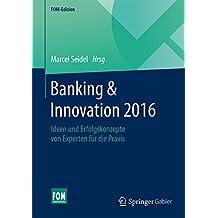 Banking & Innovation 2016: Ideen und Erfolgskonzepte von Experten für die Praxis (FOM-Edition)