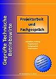 Geprüfte Technische Betriebswirte: Projektarbeit und Fachgespräch