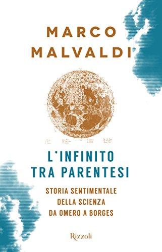 L'infinito tra parentesi: Storia Sentimentale Della Scienza Da Omero A Borges