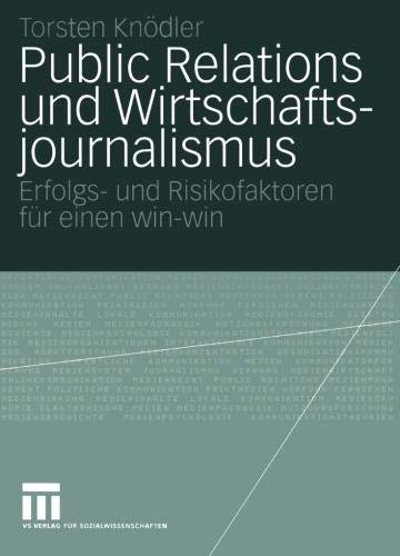 Public Relations und Wirtschaftsjournalismus: Erfolgs- und Risikofaktoren für einen win-win (Organisationskommunikation) (German Edition)