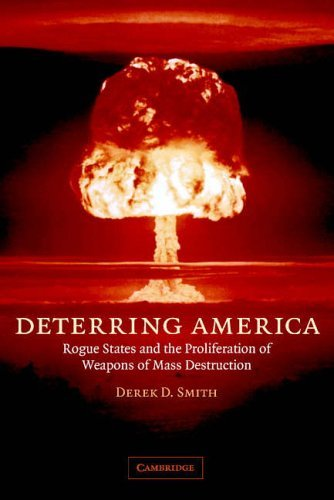 Deterring America: Rogue States And The Proliferation Of Weapons Of Mass Destruction by Derek D. Smith (2006-05-25)