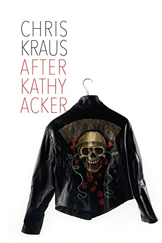 After Kathy Acker: A Literary Biography (Semiotext(e) / Active Agents) por Chris Kraus