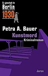 Kunstmord: Kappes 11. Fall. Kriminalroman (Es geschah in Berlin 1930)