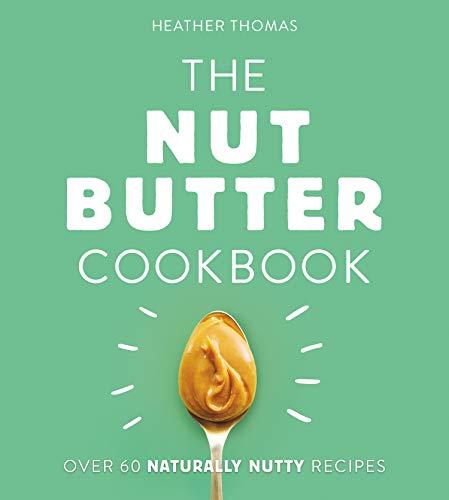 The Nut Butter Cookbook por Heather Thomas