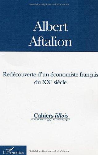 Albert Aftalion : Redécouverte d'un économiste français du XXème siècle par Collectif