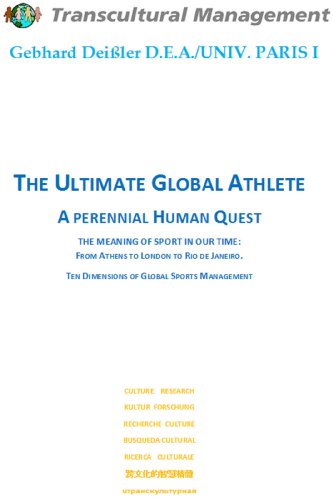 THE ULTIMATE GLOBAL ATHLETE: A PERENNIAL HUMAN QUEST: THE MEANING OF SPORT IN OUR TIME: FROM ATHENS TO LONDON TO RIO DE JANEIRO. TEN DIMENSIONS OF GLOBAL SPORTS MANAGEMENT (English Edition)