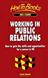 Working in Public Relations: How to gain the skills and opportunities for a career in PR (How to Books : Jobs & Careers) by Carole Chester (1998-01-01)