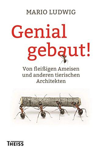 Download Genial gebaut!: Von fleißigen Ameisen und anderen tierischen Architekten