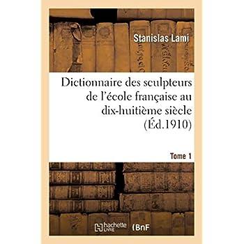 Dictionnaire des sculpteurs de l'école française au dix-huitième siècle. Tome 1
