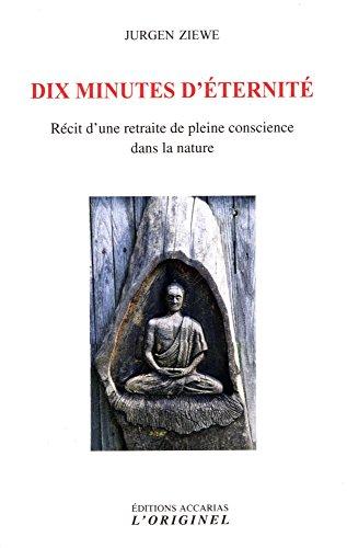 Dix minutes d'éternité : Récit d'une retraite de pleine conscience dans la nature
