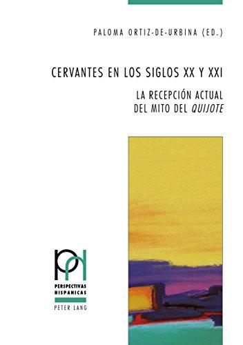 Cervantes en los siglos XX y XXI: La recepción actual del mito del «Quijote» (Perspectivas Hispánicas, Band 43)