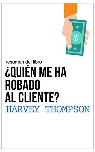 Resumen del libro ¿Quién me ha robado al cliente?, por Harvey Thompson