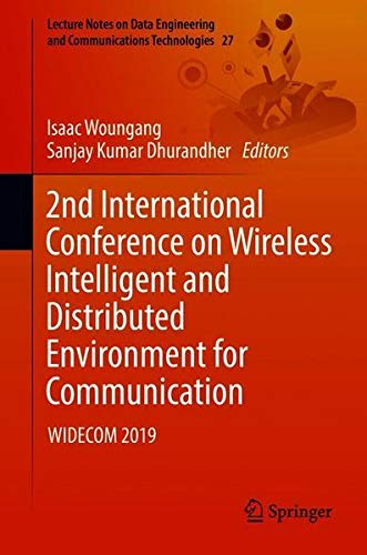2nd International Conference on Wireless Intelligent and Distributed Environment for Communication: WIDECOM 2019 (Lecture Notes on Data Engineering and Communications Technologies, Band 27)