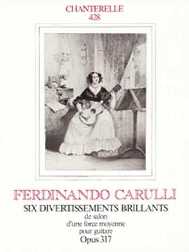 Ferdinando Carulli: Six Divertissements Brillants Opus 317 por Ferdinando Carulli