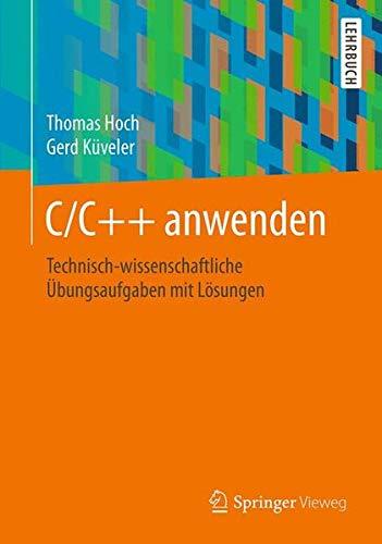 C/C++ anwenden: Technisch-wissenschaftliche Übungsaufgaben mit Lösungen