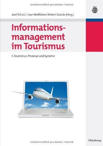 Informationsmanagement im Tourismus: E-Tourismus: Prozesse und Systeme (Lehr- und Handbücher zu Tourismus, Verkehr und Freizeit)