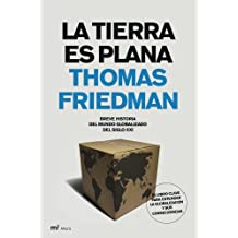 La Tierra Es Plana / The World Is Flat: Breve Historia del Mundo Globalizado del Siglo XXI / A Brief History of the Twenty-first Century (MR Ahora)