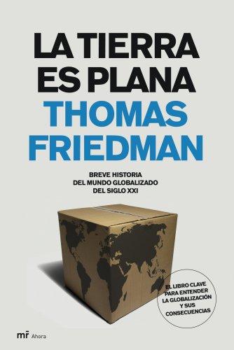 La Tierra es plana: Breve historia del mundo globalizado del s. XXI (MR Ahora) por Thomas Friedman