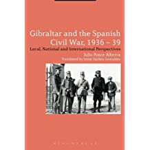 Gibraltar and the Spanish Civil War, 1936-39: Local, National and International Perspectives by Julio Ponce Alberca (2016-05-19)