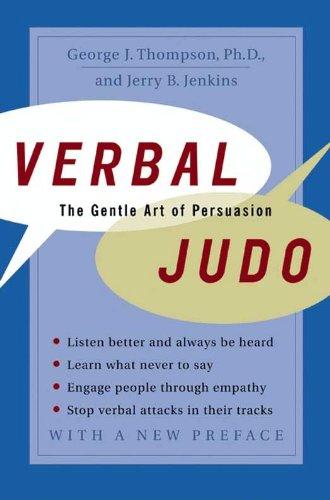 Verbal Judo: The Gentle Art of Persuasion por George Thompson PhD