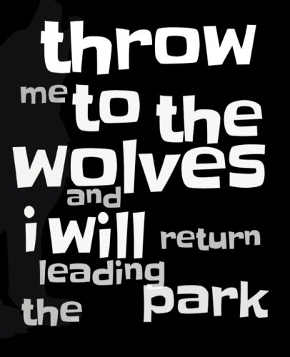 Throw Me To The Wolves And I WIll Come Back Leading The Park: 120 Pages Note taking Notebook por SayPress