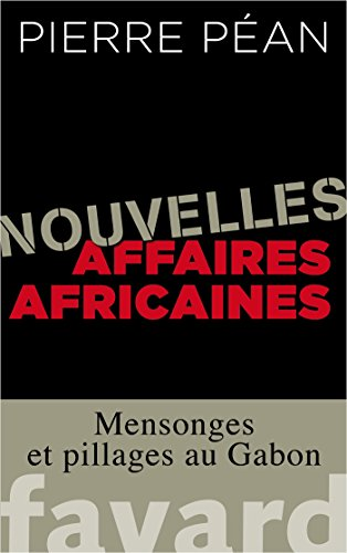 Nouvelles affaires africaines: Mensonges et pillages au Gabon