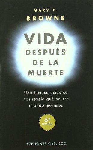 Vida después de la muerte: una famosa psíquica nos revela qué ocurre cuando nos morimos (MAGIA Y OCULTISMO) por MARY T. BROWNE