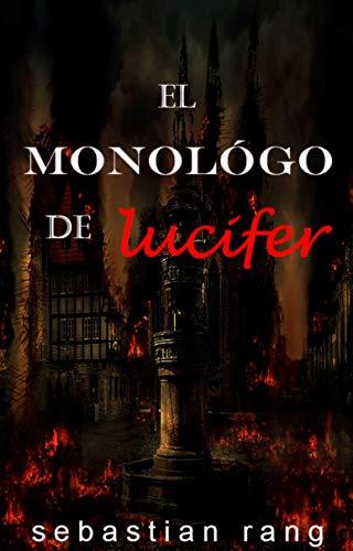 El monólogo de lucifer: La versión de la historia que jamás fue contada (acto numero nº 1) por sebastian rang