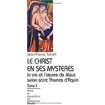Le Christ en ses mystères, tome 2 : La Vie et l'Oeuvre de Jésus selon Saint Thomas d'Aquin