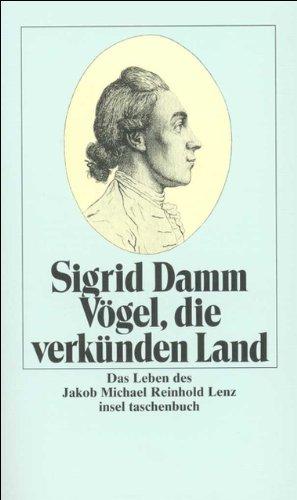 Vögel, die verkünden Land: Das Leben des Jakob Michael Reinhold Lenz