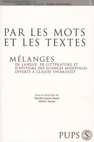 Par les mots et les textes... : Mlanges de langue, de littrature et d'histoire des sciences mdivales offerts  Claude Thomasset