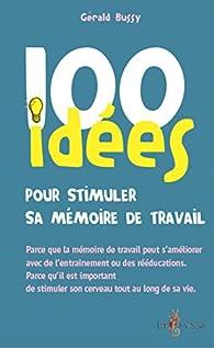 100 idées pour stimuler sa mémoire de travail par Gérald Bussy