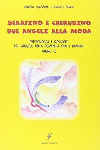 Serafino e Cherubino due angeli alla moda. Personaggi e racconti del vangelo della domenica con i bambini (anno C)