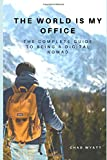 The World is My Office: The Complete Guide to Being a Digital Nomad